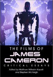 The Films of James Cameron: Critical Essays - Kapell & McVeigh