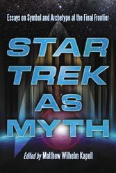 Star Trek as Myth - Matthew Kapell